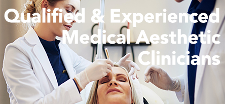 Qualified & Experienced Medical Aesthetic Clinicians